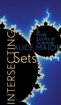 Intersecting Sets : A Poet Looks at Science, Paperback Book