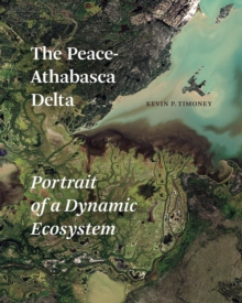 The Peace-Athabasca Delta : Portrait of a Dynamic Ecosystem, Hardback Book