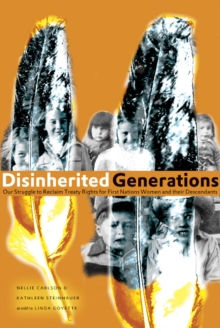 Disinherited Generations : Our Struggle to Reclaim Treaty Rights for First Nations Women and their Descendants, Paperback Book