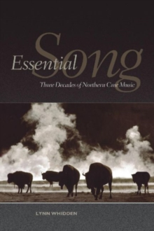 Essential Song : Three Decades of Northern Cree Music, Hardback Book