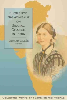 Florence Nightingale on Social Change in India : Collected Works of Florence Nightingale Volume 10, Hardback Book