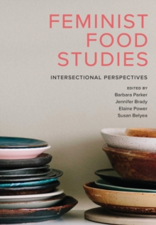 Feminist Food Studies : Intersectional Perspectives, Paperback / softback Book