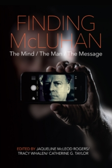 Finding Mcluhan : The Mind / the Man / the Message, Paperback Book