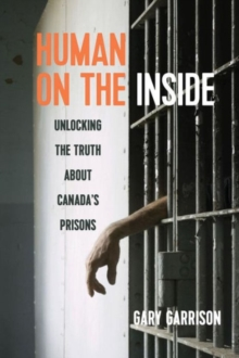 Human on the Inside : Unlocking the Truth About Canada's Prisons, Paperback Book