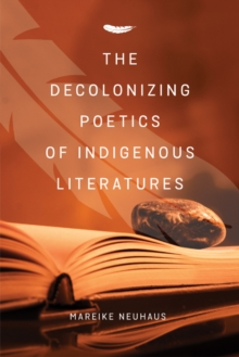 The Decolonizing Poetics of Indigenous Literature, Paperback Book