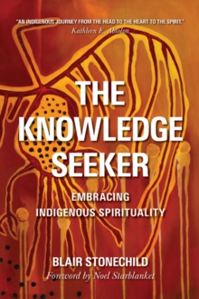 The Knowledge Seeker : Embracing Indigenous Spirituality, Paperback Book