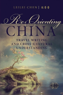 Re-Orienting China : Travel Writing and Cross-Cultural Understanding, Hardback Book