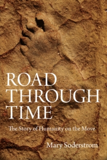 Road Through Time : The Story of Humanity on the Move, Paperback Book