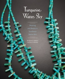 Turquoise, Water, Sky : Meaning and Beauty in Southwest Native Arts, Paperback Book