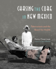 Chasing the Cure In New Mexico : Tuberculosis & the Quest for Health, Hardback Book