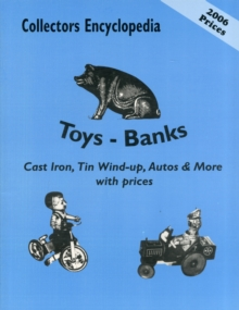 Collectors Encyclopedia of Toys - Banks : Cast Iron, Tin Wind-up, Autos & More with Prices, Paperback Book