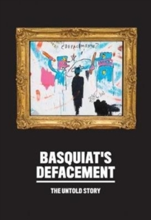 Basquiat's Defacement: The Untold Story, Paperback / softback Book