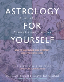Astrology for Yourself : How to Understand and Interpret Your Own Birth Chart  a Workbook for Personal Transformation, Paperback / softback Book