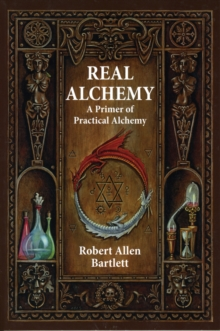 Real Alchemy : A Primer of Practical Alchemy, Paperback Book