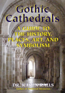 Gothic Cathedrals : A Guide to the History, Places, Art, and Symbolism, Paperback Book