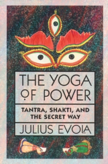 The Yoga of Power : Tantra, Shakti, and the Secret Way, Paperback / softback Book