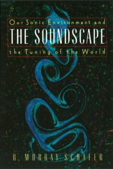 Soundscape : Our Sonic Environment and the Tuning of the World, Paperback Book