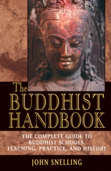 The Buddhist Handbook : A Complete Guide to Buddhist Schools, Teaching, Practice, and History, Paperback Book