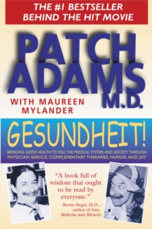 Gesundheit! : Bringing Good Health to You, the Medical System, and Society Through Physician Service, Complementary Therapies, Humor, and Joy, Paperback Book