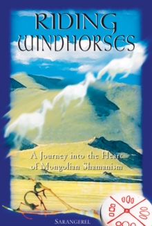 Riding Windhorses : A Journey into the Heart of Mongolian Shamanism, Paperback / softback Book