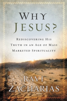 Why Jesus? : Rediscovering His Truth in an Age of Mass Marketed Spirituality, Paperback / softback Book
