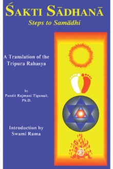 Sakti Sadhana : Steps to Samaadhi: a Translation of the Tripura Rahasya, Paperback Book