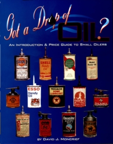 Got A Drop Of Oil? Book 1 : An Introduction & Price Guide to Small Oilers, Paperback / softback Book
