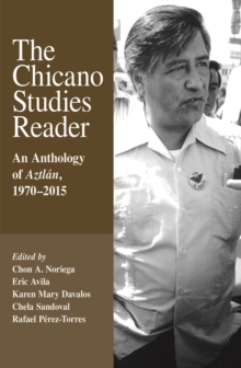 The Chicano Studies Reader : An Anthology of Aztlan, 1970-2015, Third Edition, Paperback Book