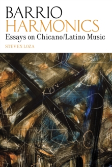 Barrio Harmonics : Essays on Chicano / Latino Music, Paperback / softback Book