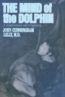 The Mind of the Dolphin : A Nonhuman Intelligence, Paperback Book