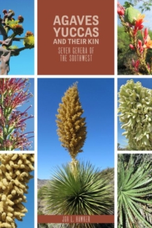 Agaves, Yuccas, and their Kin : Seven genera of the Southwest, Paperback Book