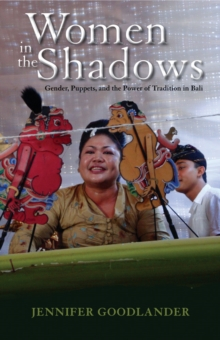 Women in the Shadows : Gender, Puppets, and the Power of Tradition in Bali, Paperback Book