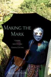 Making the Mark : Gender, Identity, and Genital Cutting, Paperback Book