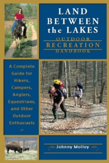 Land Between the Lakes Recreation Guide : A Complete Guide for Hikers, Campers, Anglers, Equestrians, and Other Outdoor Enthusiasts, PDF eBook