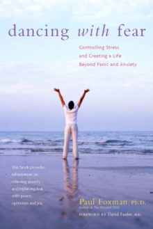 Dancing with Fear : Controlling Stress and Creating a Life Beyond Panic and Anxiety, EPUB eBook