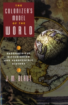 The Colonizer's Model of the World : Geographical Diffusionism and Eurocentric History, Paperback / softback Book