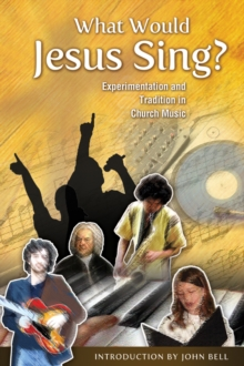 What Would Jesus Sing? : Experimentation and Tradition in Church Music, EPUB eBook