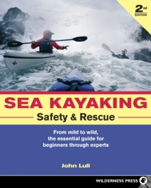 Sea Kayaking Safety and Rescue : From mild to wild, the essential guide for beginners through experts, EPUB eBook