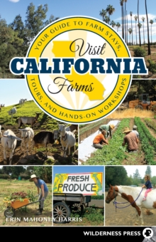 Visit California Farms : Your Guide to Farm Stays, Tours, and Hands-On Workshops, EPUB eBook