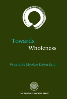 Towards Wholeness : Translations and Commentary by the Venerable Myokyo-ni, Paperback Book