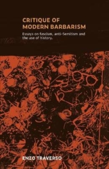 CRITIQUE OF MODERN BARBARISM : Essays on fascism, anti-Semitism and the use of history, Paperback / softback Book