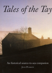 Tales of the Tay : An Historical Source-to-sea Companion, Hardback Book