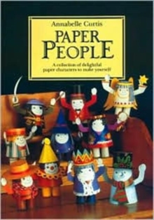 Paper People : A Collection of Delightful Paper Characters to Make Yourself, Paperback Book