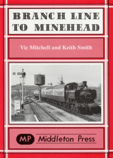 Branch Line to Minehead : Preservation Perfection, Hardback Book