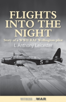 Flights into the Night : Reminiscences of a World War II RAF Wellington Pilot, Paperback / softback Book