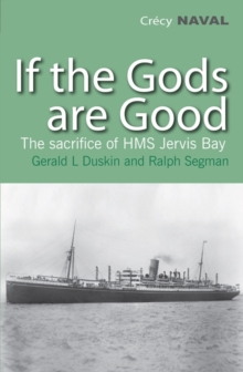 "If the Gods are Good : The Story of ""HMS Jervis Bay's"" Final Heroic Battle, Paperback Book"