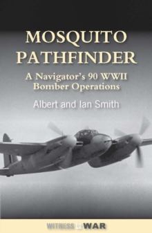 Mosquito Pathfinder : Navigating 90 WWII Operations, Paperback / softback Book