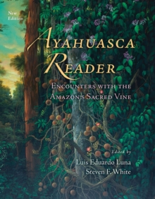 Ayahuasca Reader : Encounters with the Amazon's Sacred Vine, Paperback Book