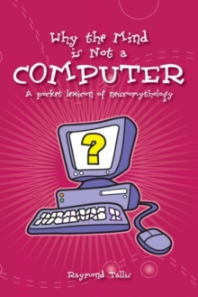 Why the Mind is Not a Computer : A Pocket Lexicon of Neuromythology, Paperback / softback Book