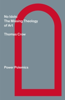 No Idols: The Missing Theology Of Art, Paperback Book